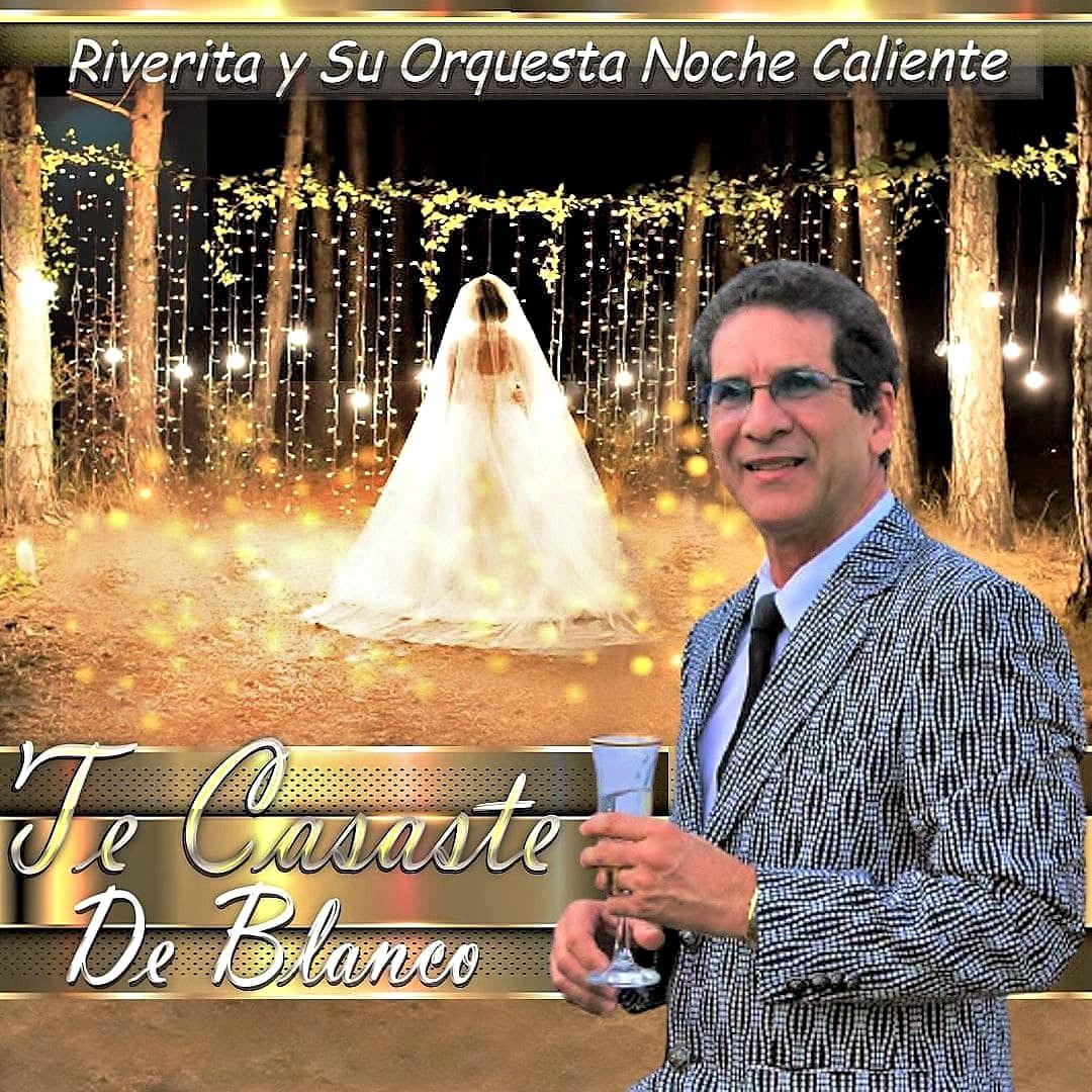 """""""TE CASASTE DE BLANCO"""" – RIVERITA Y SU ORQUESTA NOCHE CALIENTE"""