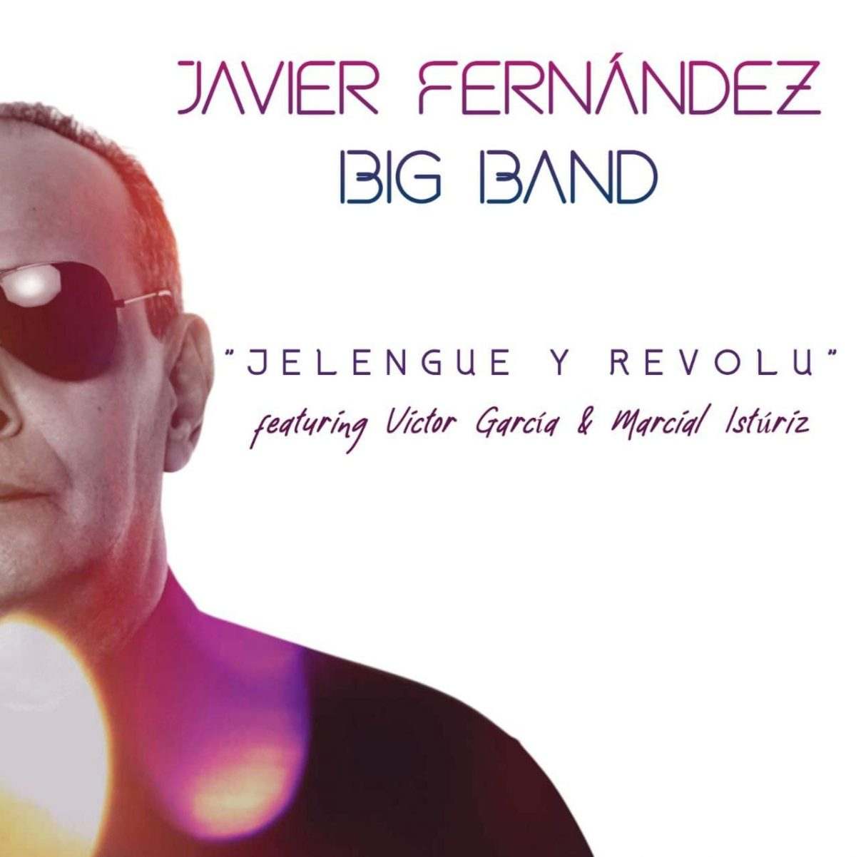 """JELENGUE Y REVOLÚ"" -JAVIER FERNÁNDEZ BIG BAND – featuring VÍCTOR GARCÍA & MARCIAL ISTÚRIZ"