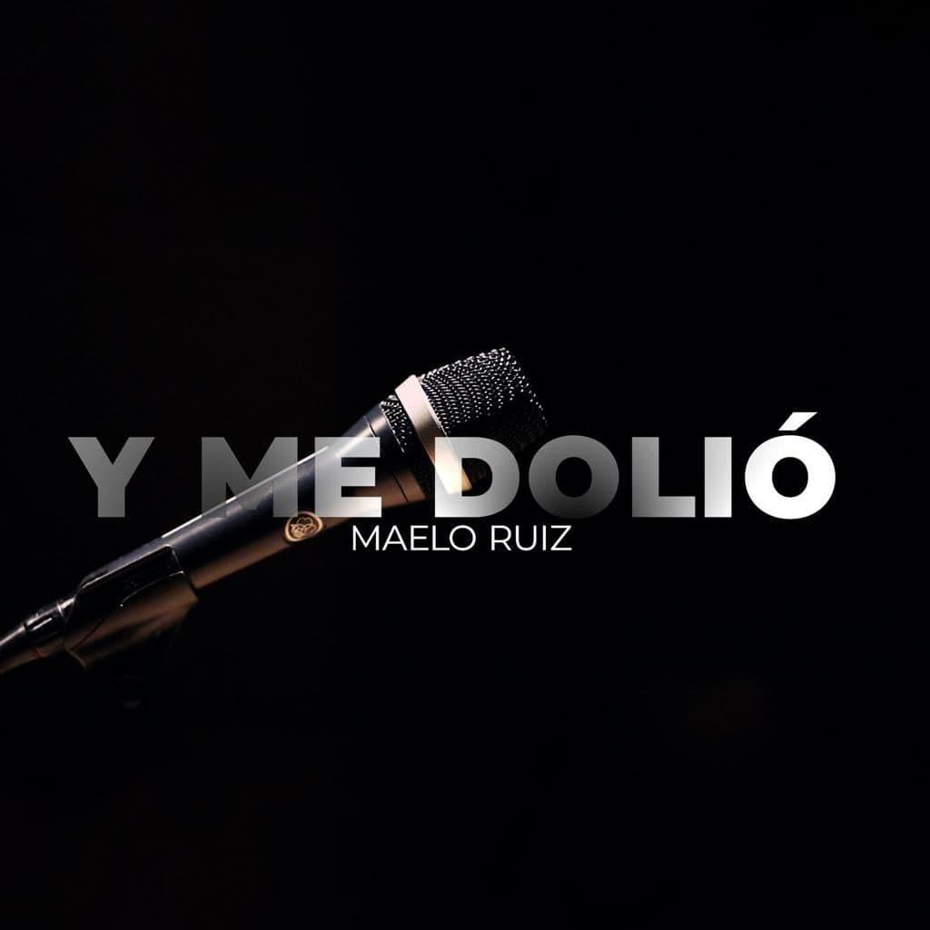 """""""Y ME DOLIÓ"""" – MAELO RUIZ"""