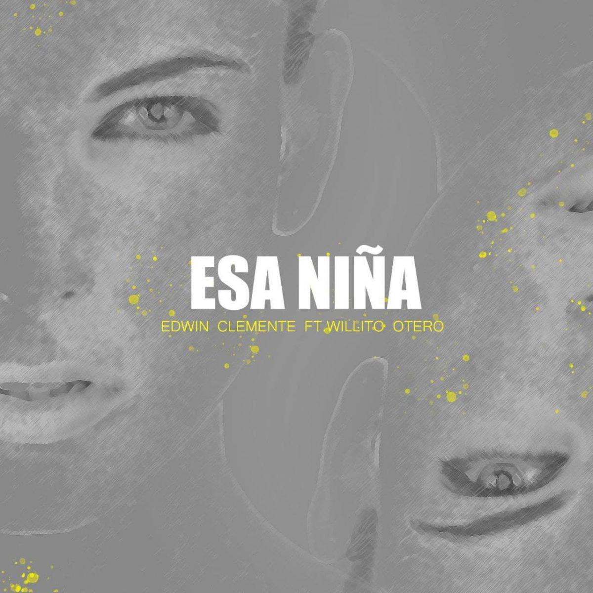 """""""ESA NIÑA"""" – EDWIN CLEMENTE feat WILLITO OTERO"""