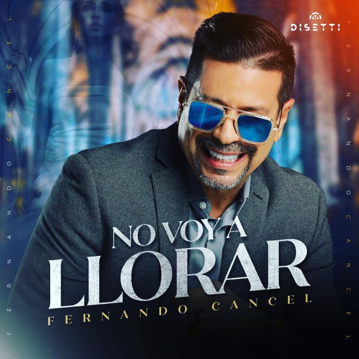 NO VOY A LLORAR – Fernando Cancel